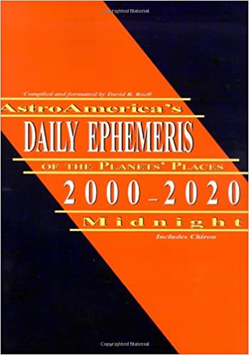 AstroAmerica's Daily Ephemeris 2000-2020 at Midnight: David, R Roell