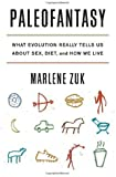 Paleofantasy: What Evolution Really Tells Us About Sex, Diet, and How We Live by Zuk, Marlene (2013) Hardcover