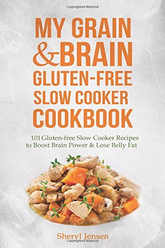 By Sheryl Jensen My Grain & Brain Gluten-free - Grain Brain Slow Cooker Cookbook