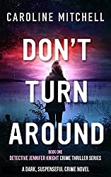 Don't Turn Around: A dark, suspenseful crime novel (Detective Jennifer Knight Crime Thriller Series Book 1)