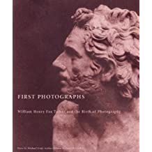 First Photographs: William Henry Fox Talbot and the Birth of Photography