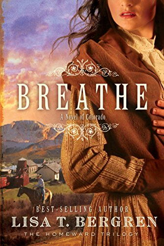 Breathe: A Novel (The Homeward Trilogy Book 1) by [Bergren, Lisa T.]