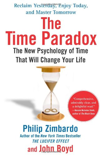 The Time Paradox: The New Psychology of Time That Will Change Your Life -  Philip Zimbardo