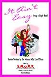 It Ain't Easy!: Heartfelt Stories Of Single Moms And Their Children!