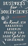 Business für Bohemiens: Die Kunst, ein kreatives Leben zu führen und dabei Geld zu verdienen