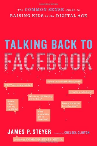 Read Online Talking Back to Facebook: The Common Sense Guide to Raising Kids in the Digital Age ebook