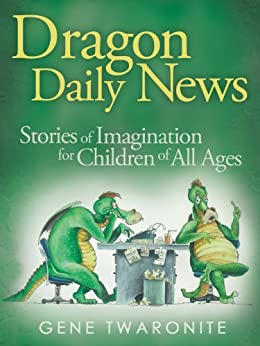 Dragon Daily News. Stories of Imagination for Children of All Ages by [Twaronite, Gene]