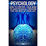 psychology: How to control your mind to gain financial freedom for the rest of your life.