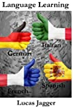 Language Learning: Learn any language - 4 manuscripts: Learn Spanish, Italian, French, German