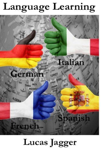 Language Learning: Learn any language - 4 manuscripts: Learn Spanish, Italian, French, German (English, Spanish, Italian, French and German Edition)