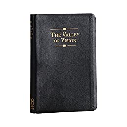 The valley of vision a collection of puritan prayers and the valley of vision a collection of puritan prayers and devotions amazon arthur bennett 9780851518213 books fandeluxe Images