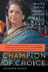 Champion of Choice: The Life and Legacy of Women's Advocate Nafis Sadik (English Edition)