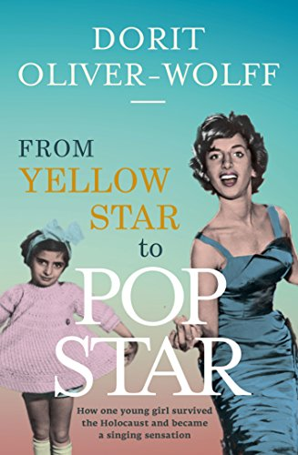 From Yellow Star to Pop Star: How one young girl survived the Holocaust and became a singing sensation by [Oliver-Wolff, Dorit]
