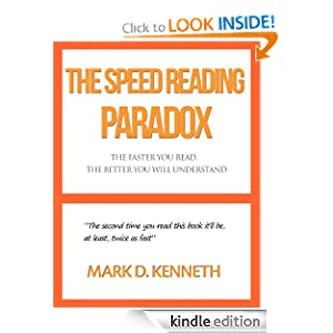 The Speed Reading Paradox - The Faster You Read, The Better You Will Understand Mark D. Kenneth