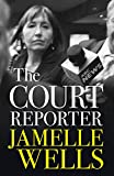 Court Reporter: a tough and fearless memoir of