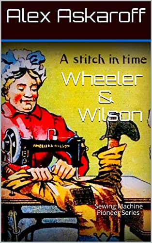 Wheeler & Wilson: Sewing Machine Pioneer Series