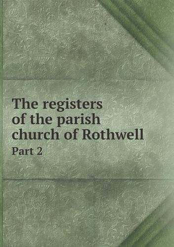 The registers of the parish church of Rothwell Part 2 ebook