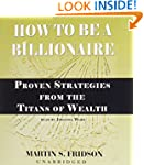How to Be a Billionaire: Proven Strat...