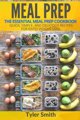 Meal Prep: The Essential Meal Prep Cookbook - Quick, Simple, and Delicious Recipes for Rapid Weight Loss ebook