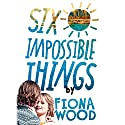 Six Impossible Things Hörbuch von Fiona Wood Gesprochen von: David Atlas