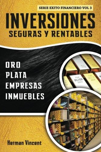 Inversiones Seguras y Rentables: Oro, Plata, Empresas, Inmuebles (Exito Financiero) (Volume 3) (Spanish Edition) [Herman Vincent] (Tapa Blanda)
