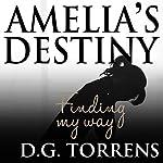 Amelia's Destiny: Finding My Way | D.G. Torrens
