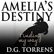 Amelia's Destiny: Finding My Way | D.G. Torrens