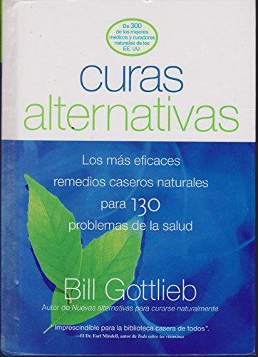 Curas Alternativas: Los Mas Eficaces Remedios Caseros Naturales Para 130 Problemas De Salud --2003 publication.