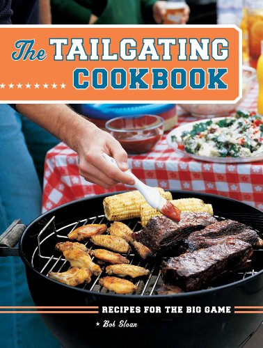 The Tailgating Cookbook: Recipes for the Big Game