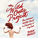 The Wild Oats Project: One Woman's Midlife Quest for Passion at Any Cost Audiobook by Robin Rinaldi Narrated by Kate Udall