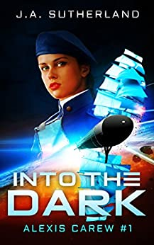 Into the Dark (Alexis Carew Book 1) by [Sutherland, J.A.]