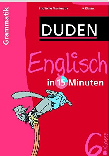 Duden Englisch in 15 Minuten. Grammatik 6. Klasse (Duden - In 15 Minuten)