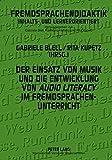 Der Einsatz von Musik und die Entwicklung von «audio literacy» im Fremdsprachenunterricht (Fremdsprachendidaktik inhalts- und lernerorientiert / ... and learner-oriented) (German Edition)