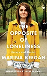 The Opposite of Loneliness: Essays and Stories by Marina Keegan (2014) Hardcover