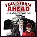 Full Steam Ahead: How the Railways Made Britain Audiobook by Peter Ginn, Ruth Goodman Narrated by Peter Ginn, Ruth Goodman