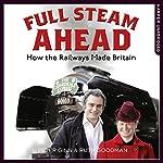 Full Steam Ahead: How the Railways Made Britain | Peter Ginn,Ruth Goodman
