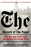 img - for The Record of the Paper: How the New York Times Misreports US Foreign Policy by Howard Friel (2007-06-01) book / textbook / text book