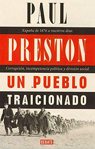 Un pueblo traicionado: España de 1876 a nuestros días: Corrupción, incompetencia política y división social (Historia) por Paul Preston