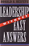 Leadership without Easy Answers by Heifetz, Ronald A (1994) Hardcover