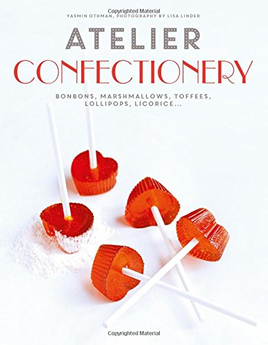 Atelier Confectionery: Bonbons, Marshmallows, Toffees, Lollipops, Licorice... (Marshmallow Candy Recipes)