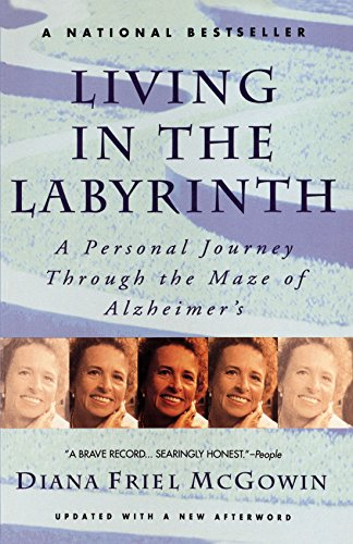 Living in the Labyrinth: A Personal Journey Through the Maze of Alzheimer's