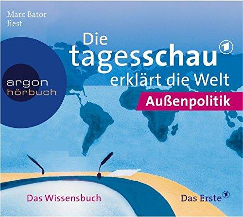 Die Tagesschau erklärt die Welt: Ausland (2 CDs)