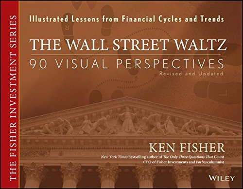 The Wall Street Waltz: 90 Visual Perspectives, Illustrated Lessons From Financial Cycles and Trends by Kenneth L. Fisher (2007-11-12)