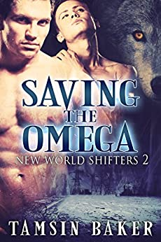 Saving the Omega: M/M Paranormal Dystopian Romance (The New World Shifters Book 2) by [Baker, Tamsin]