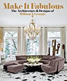 Make It Fabulous: The Architecture and Designs of William T. Georgis