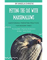 Petting the Cat with Marshmallows: Questionable Parenting Practices for Modern Times