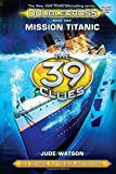 the 39 clues titanic - Mission Titanic (The 39 Clues: Doublecross) by Jude Watson (1-Apr-2015) Hardcover