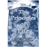 The Principles of Life: All you need to know to live the best life ever!