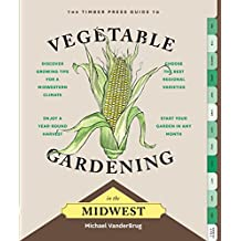 The Timber Press Guide to Vegetable Gardening in the Midwest (Regional Vegetable Gardening Series)