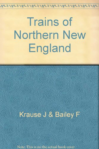 Trains of Northern New England: Rutland, Maine Central, Boston & Maine, and Central - England New Train